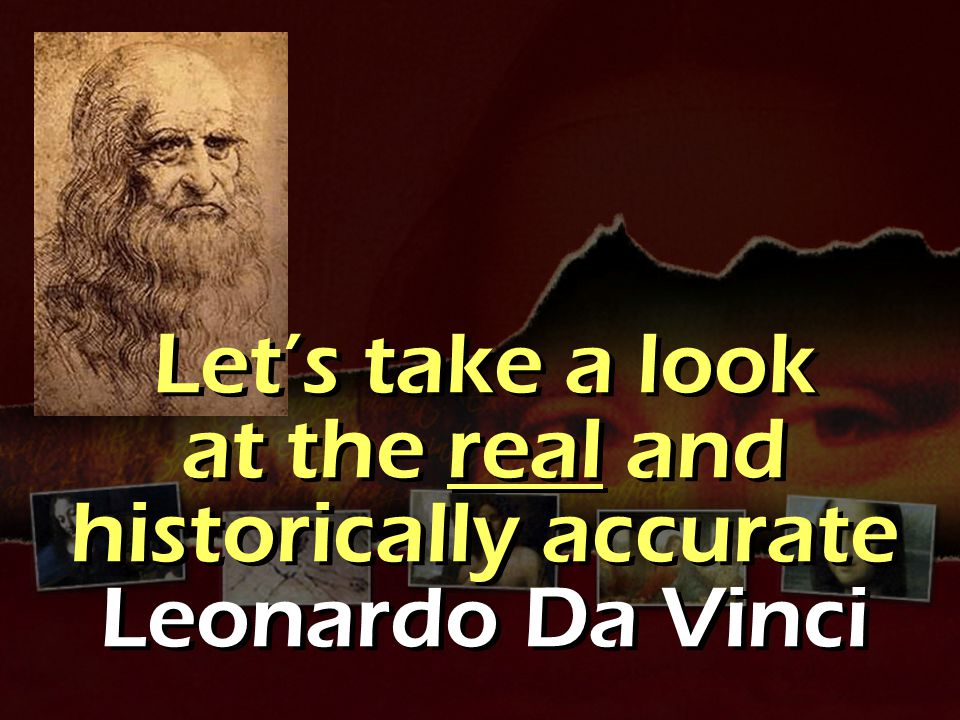 Let's take a look at the real and historically accurate Leonardo Da Vinci