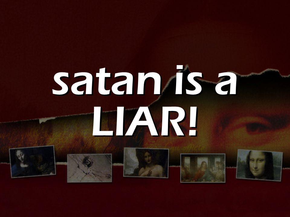 satan is a LIAR!