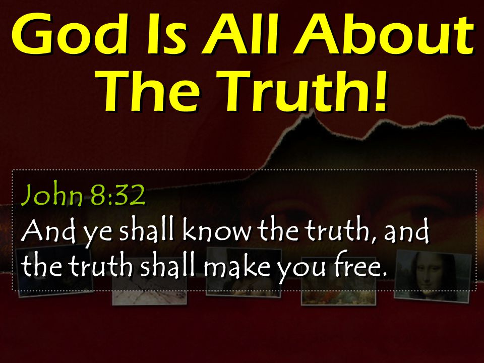 God Is All About The Truth!