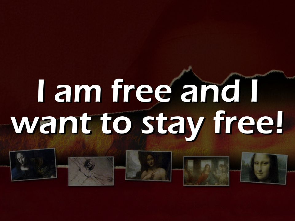 I am free and I want to stay free!