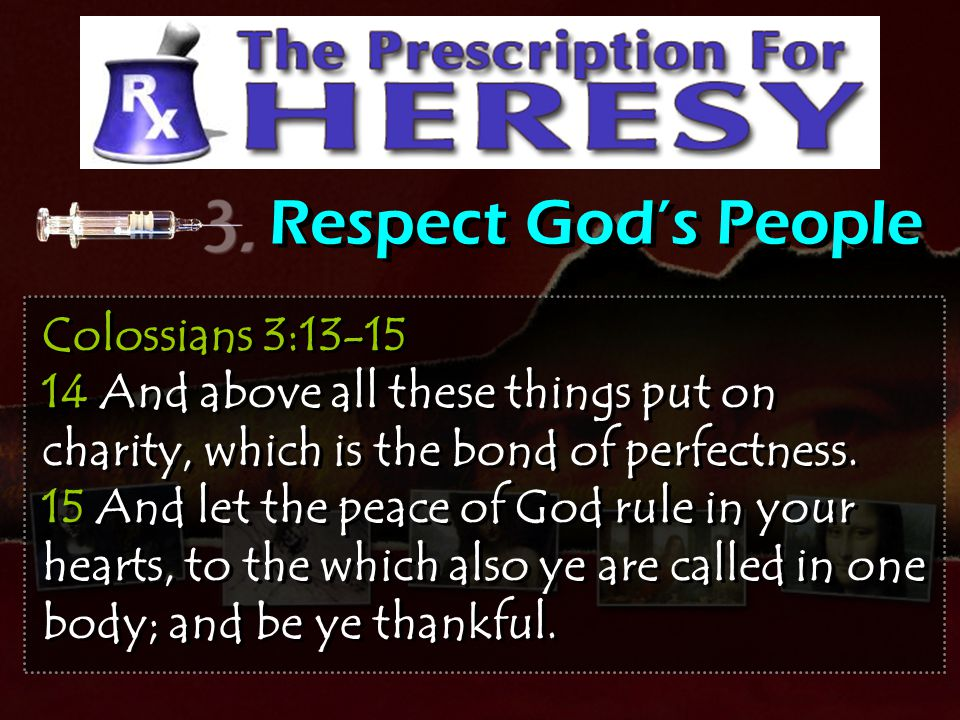 Respect God's People Colossians 3:13-15 14 And above all these things put on charity, which is the bond of perfectness.