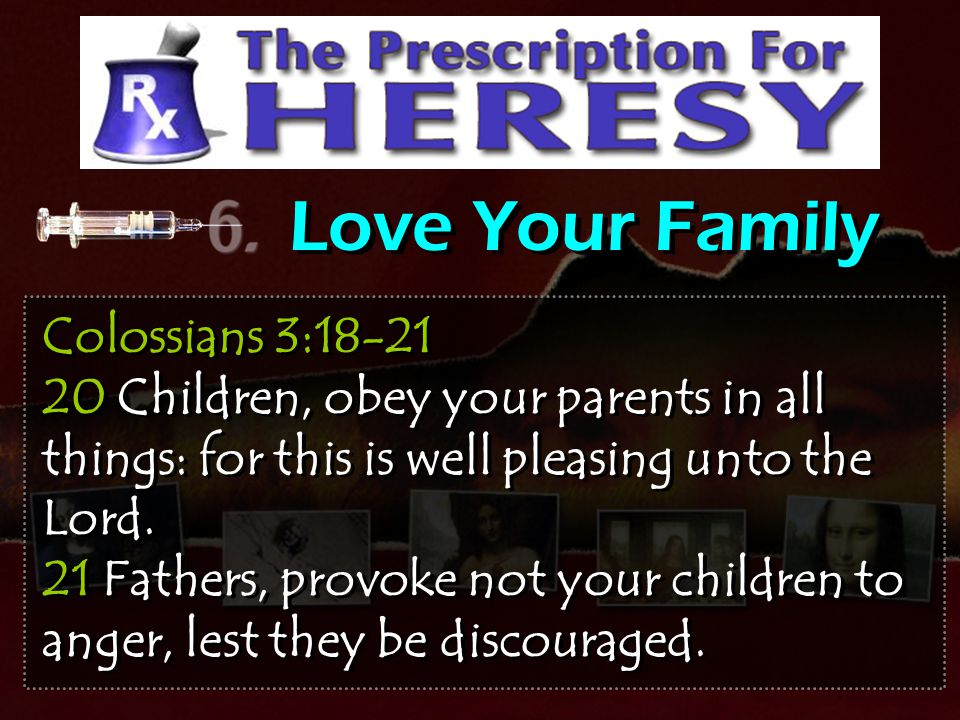 Love Your Family Colossians 3:18-21 20 Children, obey your parents in all things: for this is well pleasing unto the Lord.