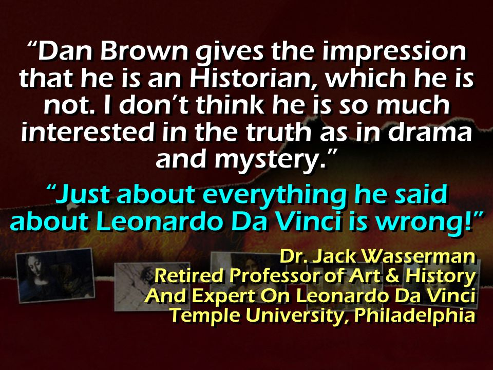 Just about everything he said about Leonardo Da Vinci is wrong!