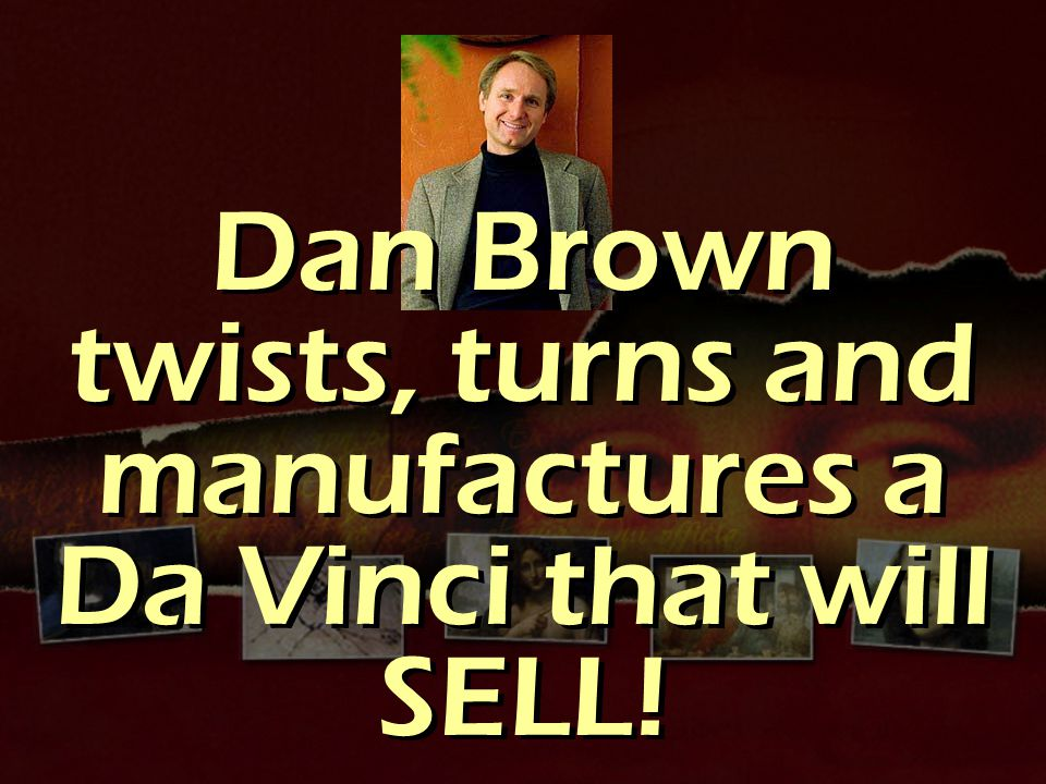 Dan Brown twists, turns and manufactures a Da Vinci that will SELL!