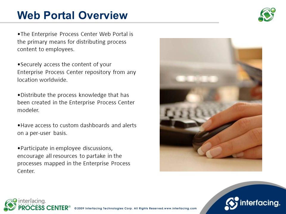 Web Portal Overview The Enterprise Process Center Web Portal is the primary means for distributing process content to employees.