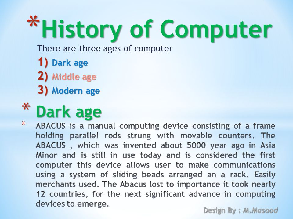 There are three ages of computer Dark age Middle age Modern age