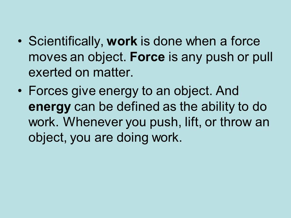 Scientifically, work is done when a force moves an object