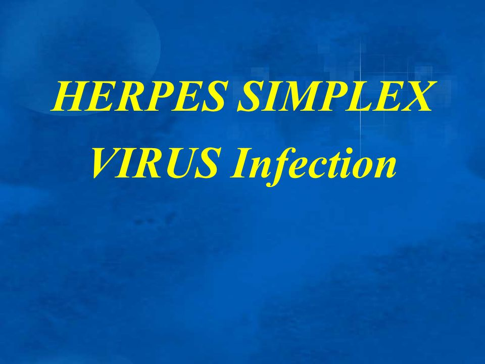 HERPES SIMPLEX VIRUS Infection