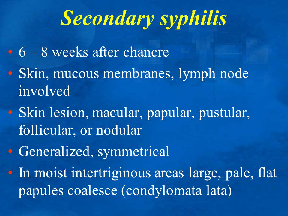 Secondary syphilis 6 – 8 weeks after chancre