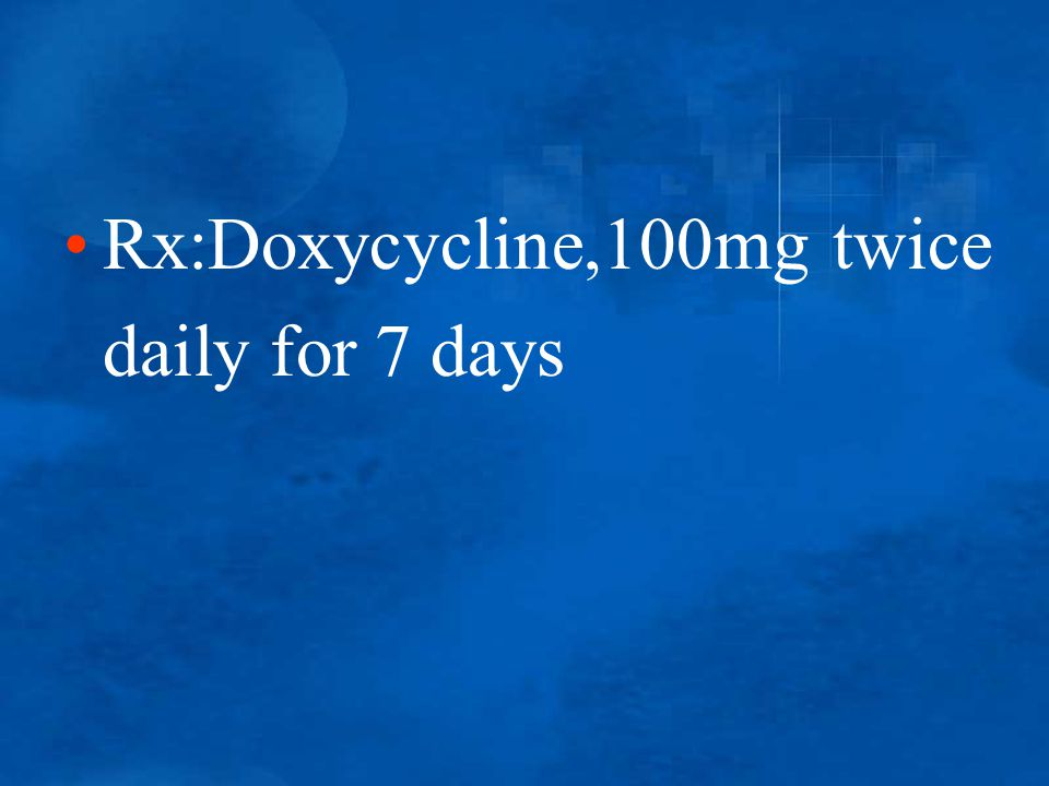 Rx:Doxycycline,100mg twice daily for 7 days