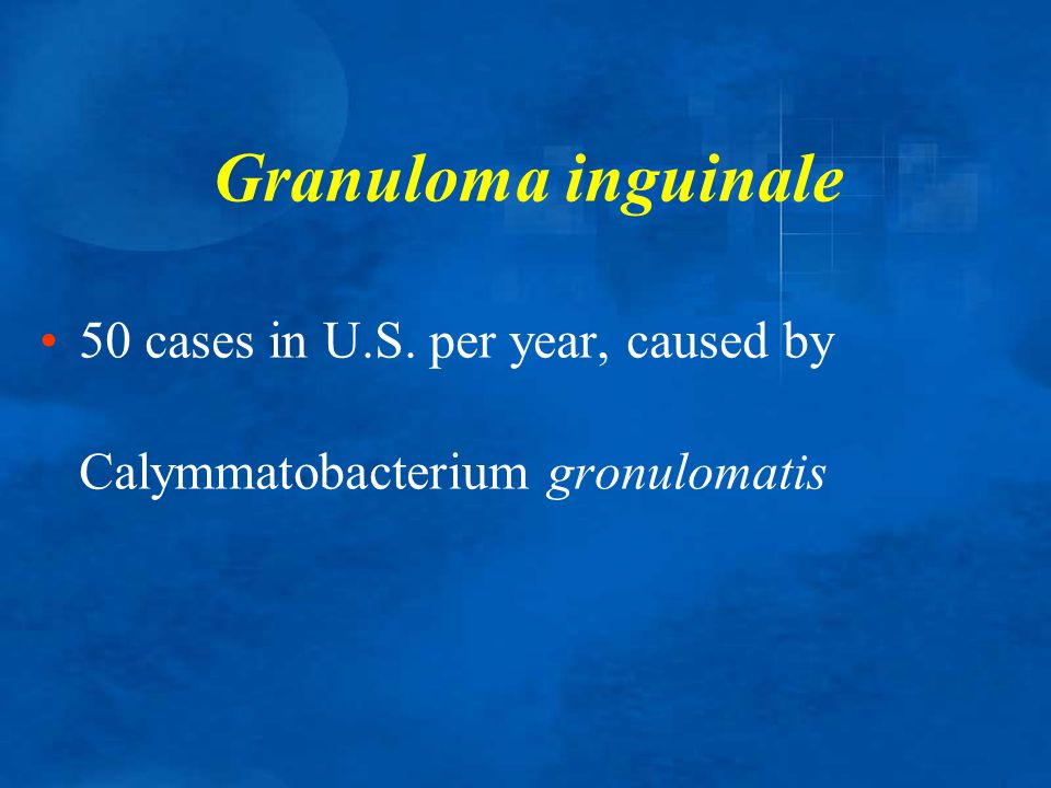 Granuloma inguinale 50 cases in U.S. per year, caused by Calymmatobacterium gronulomatis