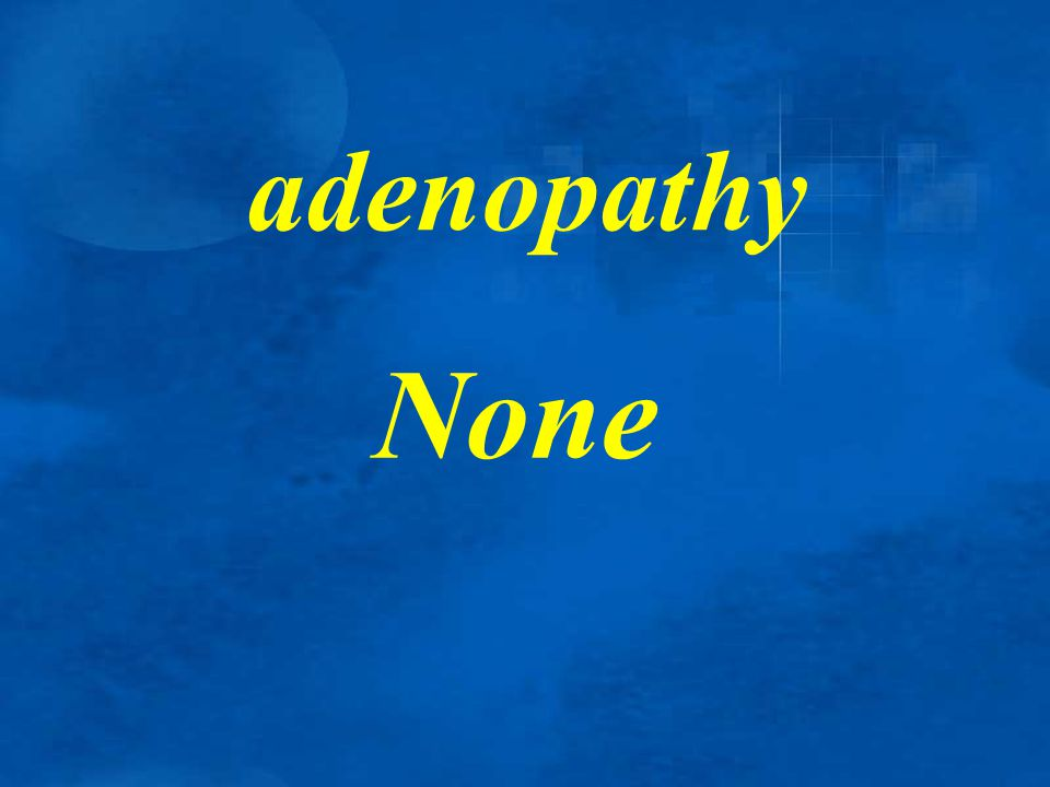 adenopathy None