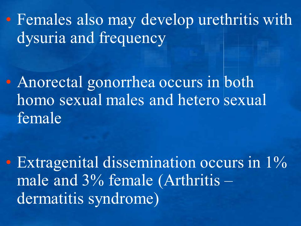 Females also may develop urethritis with dysuria and frequency