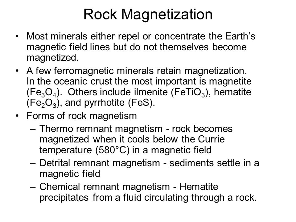 Rock Magnetization Most minerals either repel or concentrate the Earth's magnetic field lines but do not themselves become magnetized.