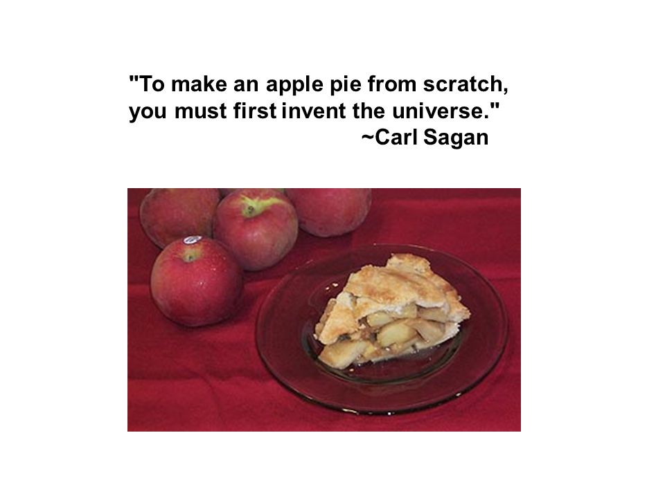 To make an apple pie from scratch, you must first invent the universe