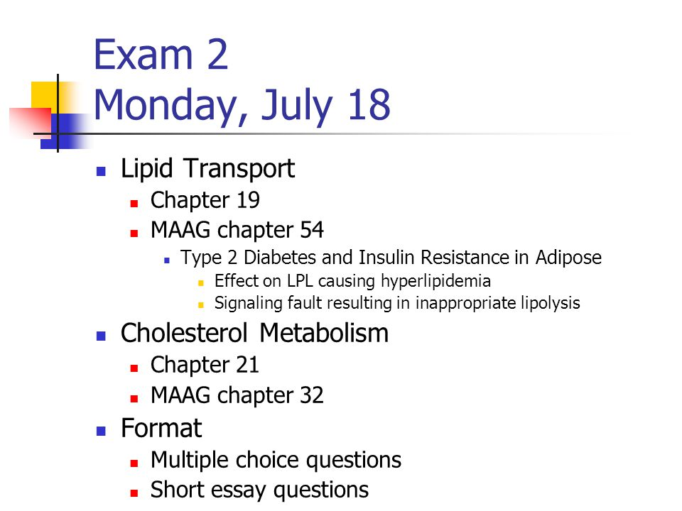 Exam 2 Monday, July 18 Lipid Transport Cholesterol Metabolism Format