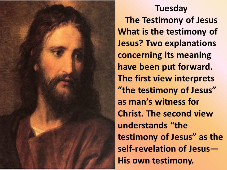 Tuesday The Testimony of Jesus.