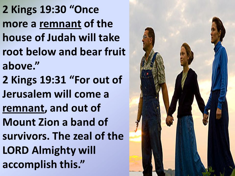 2 Kings 19:30 Once more a remnant of the house of Judah will take root below and bear fruit above.