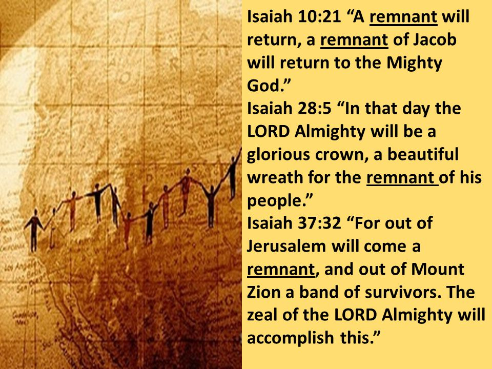 Isaiah 10:21 A remnant will return, a remnant of Jacob will return to the Mighty God.