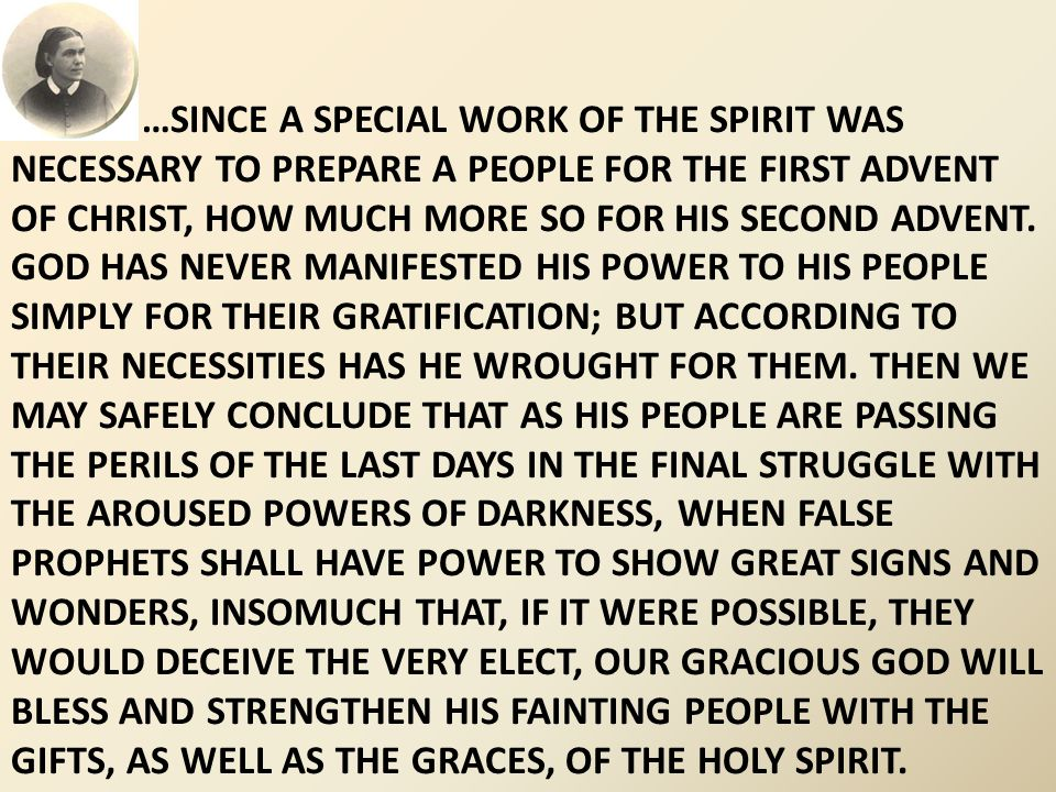 …SINCE A SPECIAL WORK OF THE SPIRIT WAS NECESSARY TO PREPARE A PEOPLE FOR THE FIRST ADVENT OF CHRIST, HOW MUCH MORE SO FOR HIS SECOND ADVENT.