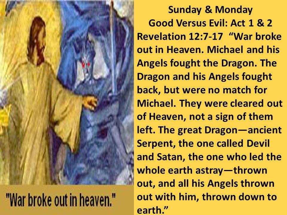 Sunday & Monday Good Versus Evil: Act 1 & 2.