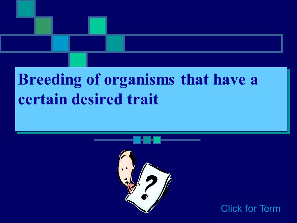 Breeding of organisms that have a certain desired trait