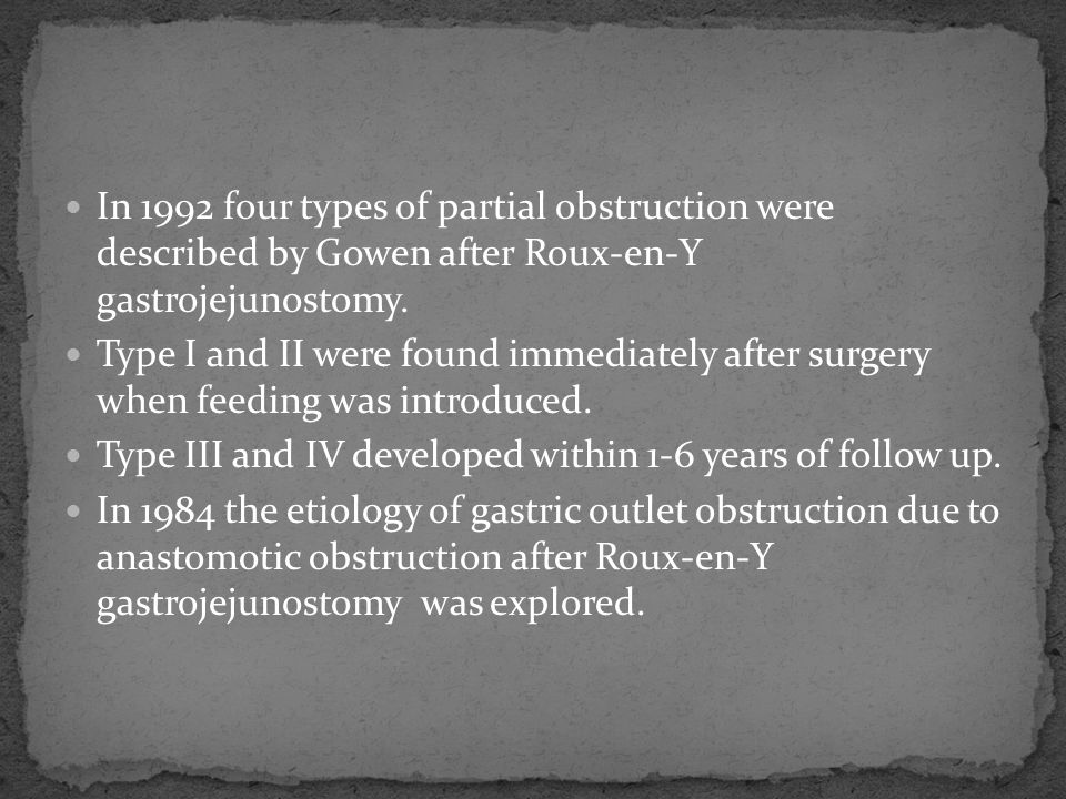 In 1992 four types of partial obstruction were described by Gowen after Roux-en-Y gastrojejunostomy.