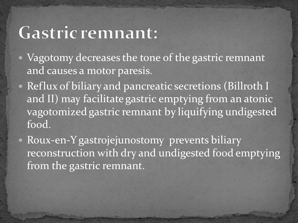 Gastric remnant: Vagotomy decreases the tone of the gastric remnant and causes a motor paresis.