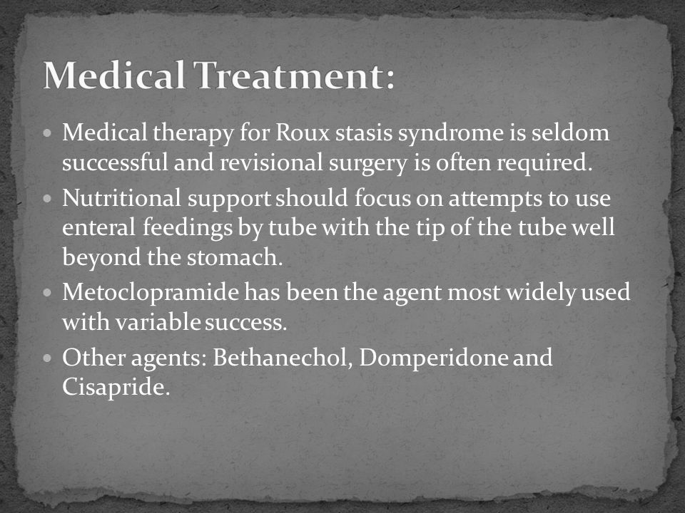 Medical Treatment: Medical therapy for Roux stasis syndrome is seldom successful and revisional surgery is often required.