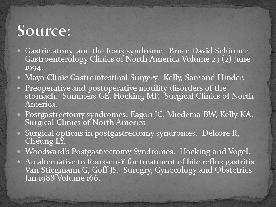 Source: Gastric atony and the Roux syndrome. Bruce David Schirmer. Gastroenterology Clinics of North America Volume 23 (2) June 1994.