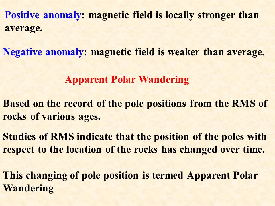 Positive anomaly: magnetic field is locally stronger than average.