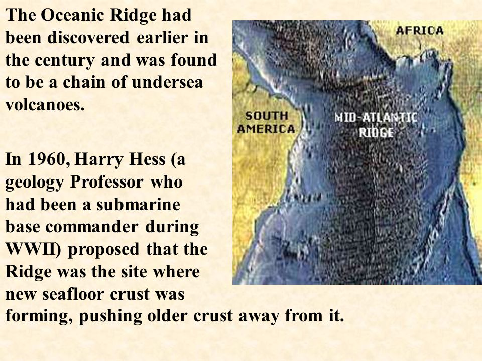 The Oceanic Ridge had been discovered earlier in the century and was found to be a chain of undersea volcanoes.