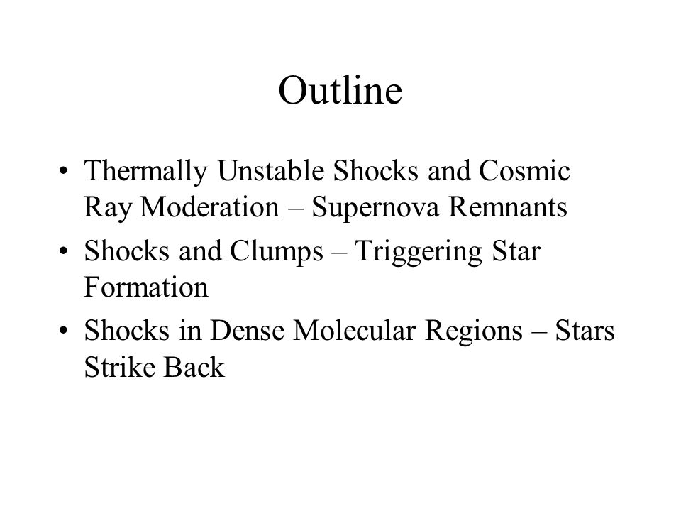 Outline Thermally Unstable Shocks and Cosmic Ray Moderation – Supernova Remnants. Shocks and Clumps – Triggering Star Formation.