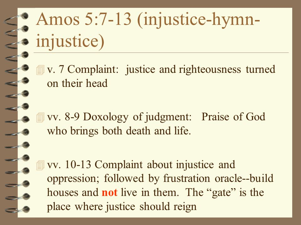 Amos 5:7-13 (injustice-hymn-injustice)