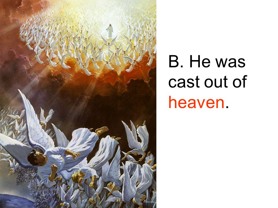 B. He was cast out of heaven.