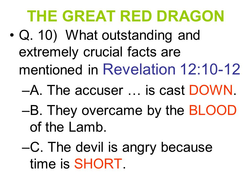 THE GREAT RED DRAGON Q. 10) What outstanding and extremely crucial facts are mentioned in Revelation 12:10-12.