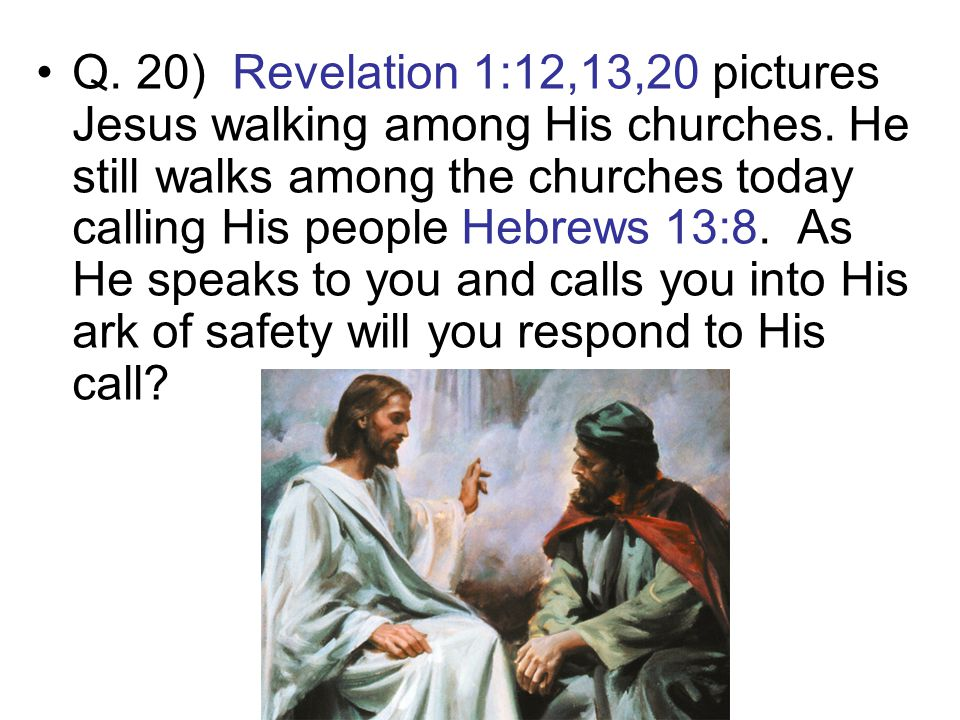 Q. 20) Revelation 1:12,13,20 pictures Jesus walking among His churches