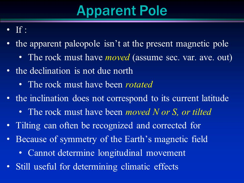 Apparent Pole If : the apparent paleopole isn't at the present magnetic pole. The rock must have moved (assume sec. var. ave. out)