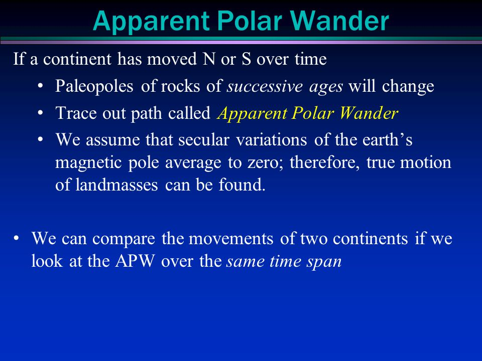Apparent Polar Wander If a continent has moved N or S over time