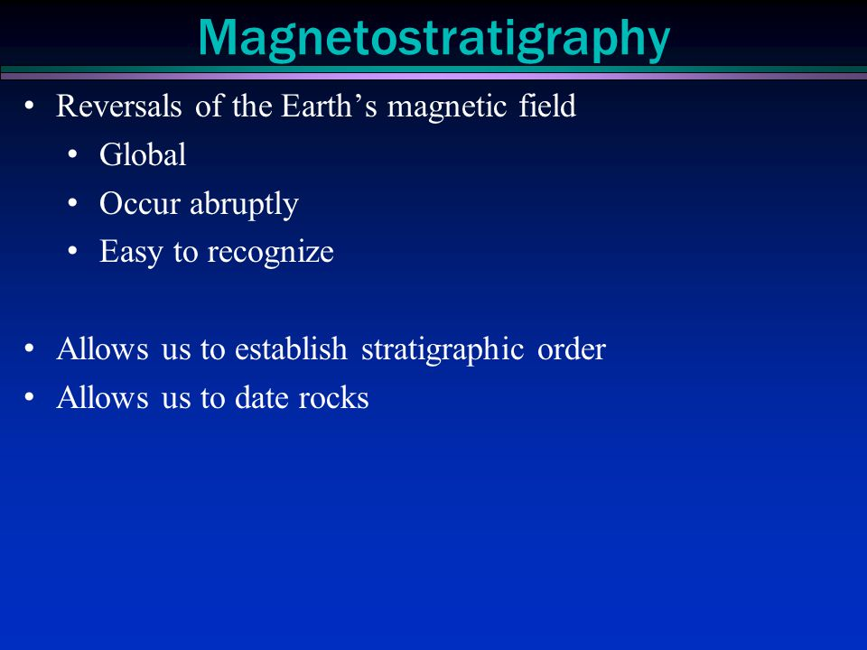 Magnetostratigraphy Reversals of the Earth's magnetic field Global