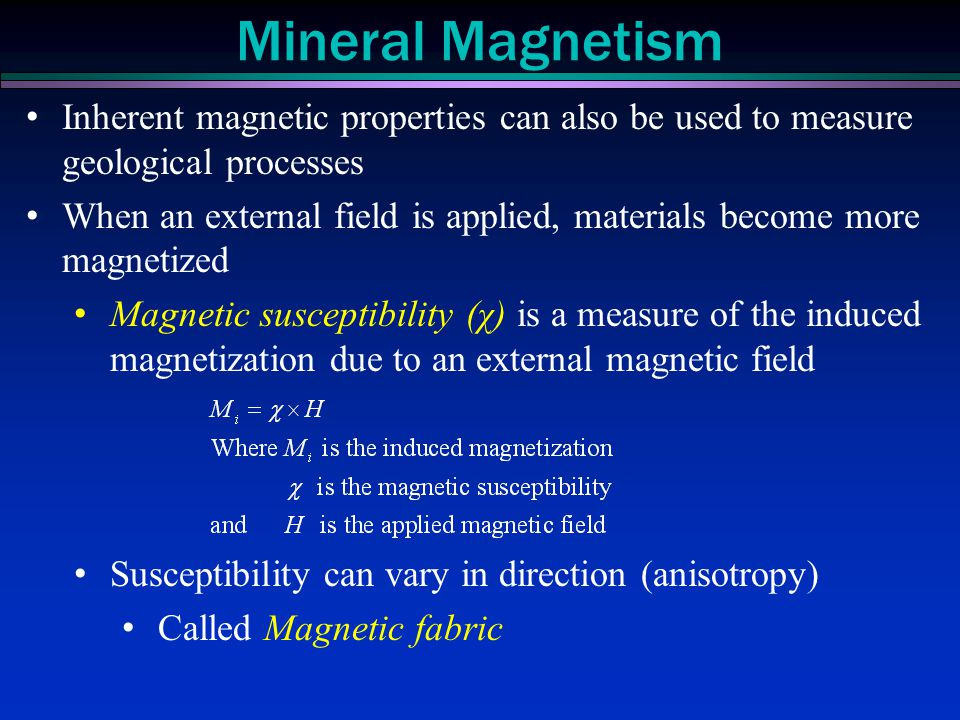 Mineral Magnetism Inherent magnetic properties can also be used to measure geological processes.