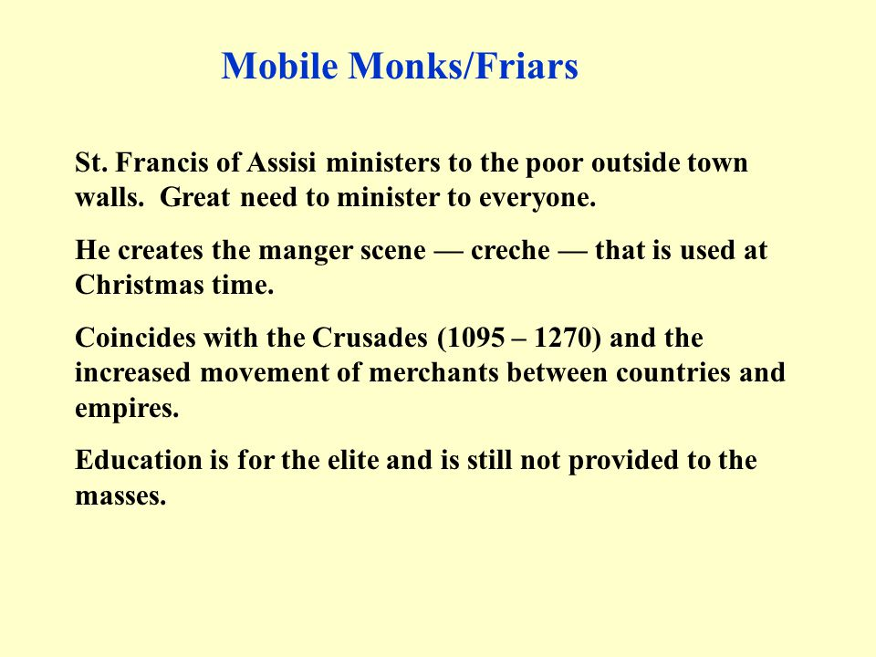 Mobile Monks/Friars St. Francis of Assisi ministers to the poor outside town walls. Great need to minister to everyone.