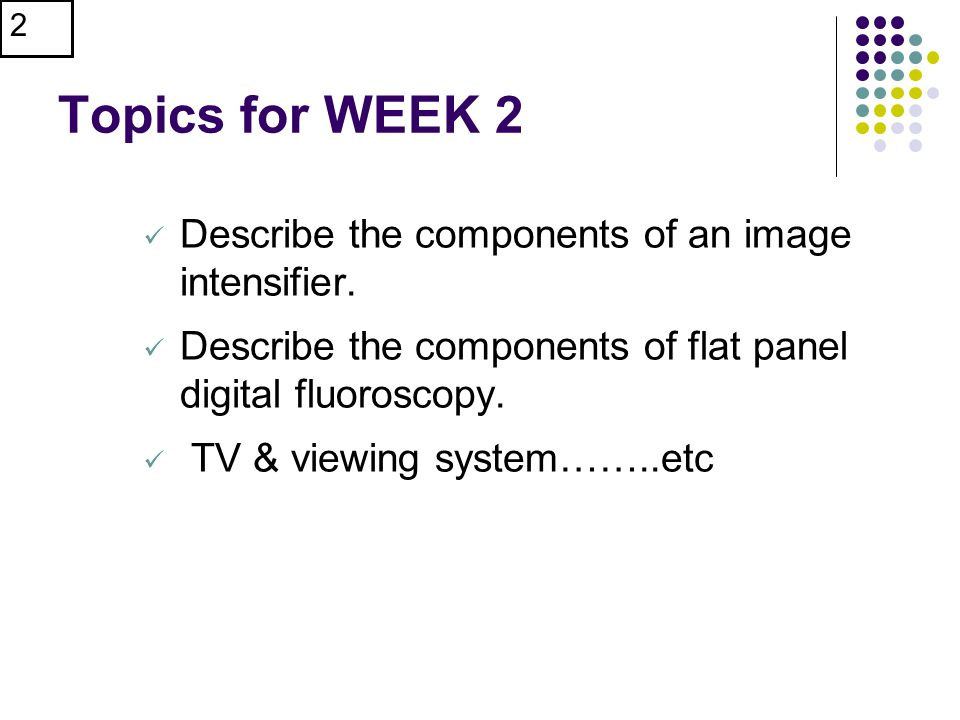 Topics for WEEK 2 Describe the components of an image intensifier.