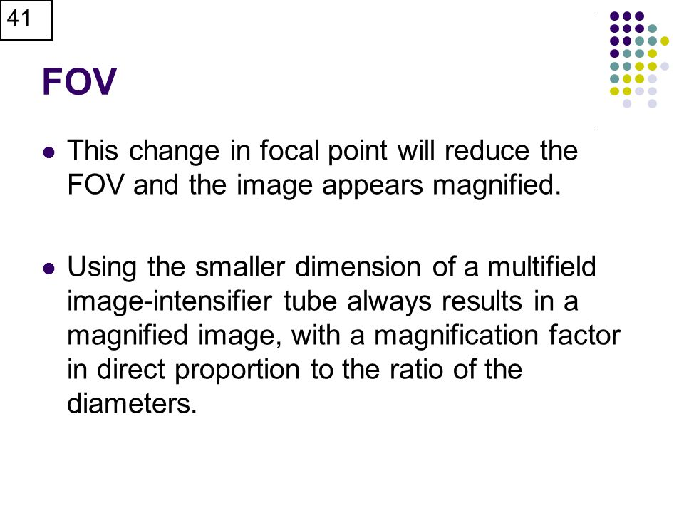 FOV This change in focal point will reduce the FOV and the image appears magnified.