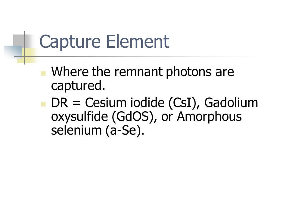 Capture Element Where the remnant photons are captured.