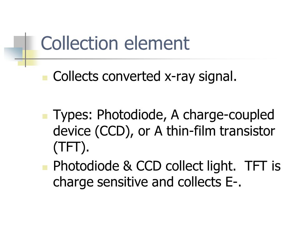 Collection element Collects converted x-ray signal.