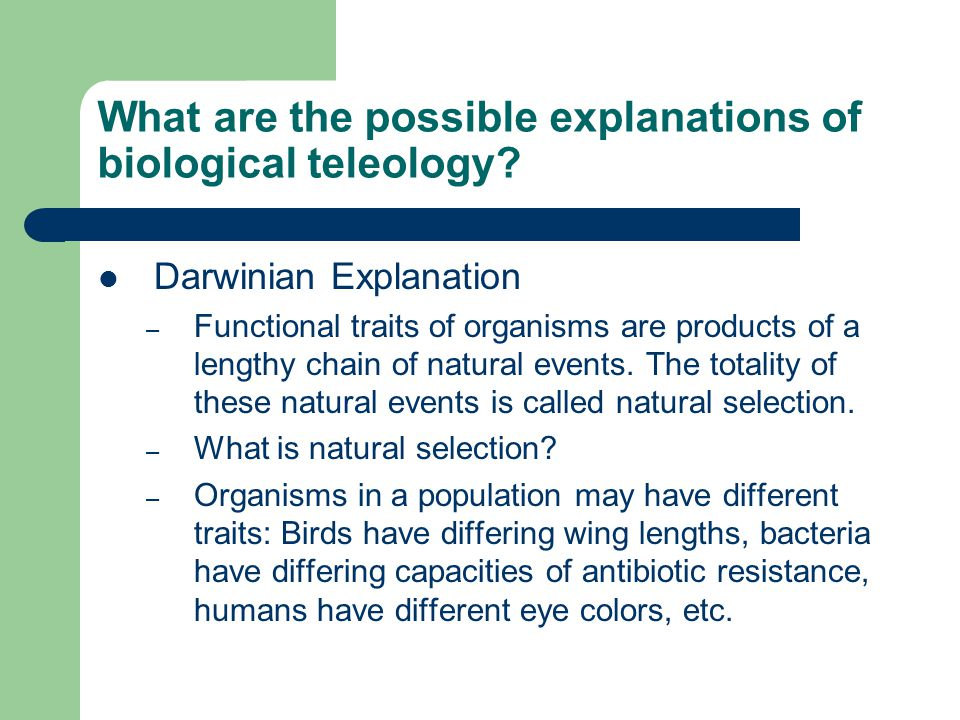 What are the possible explanations of biological teleology