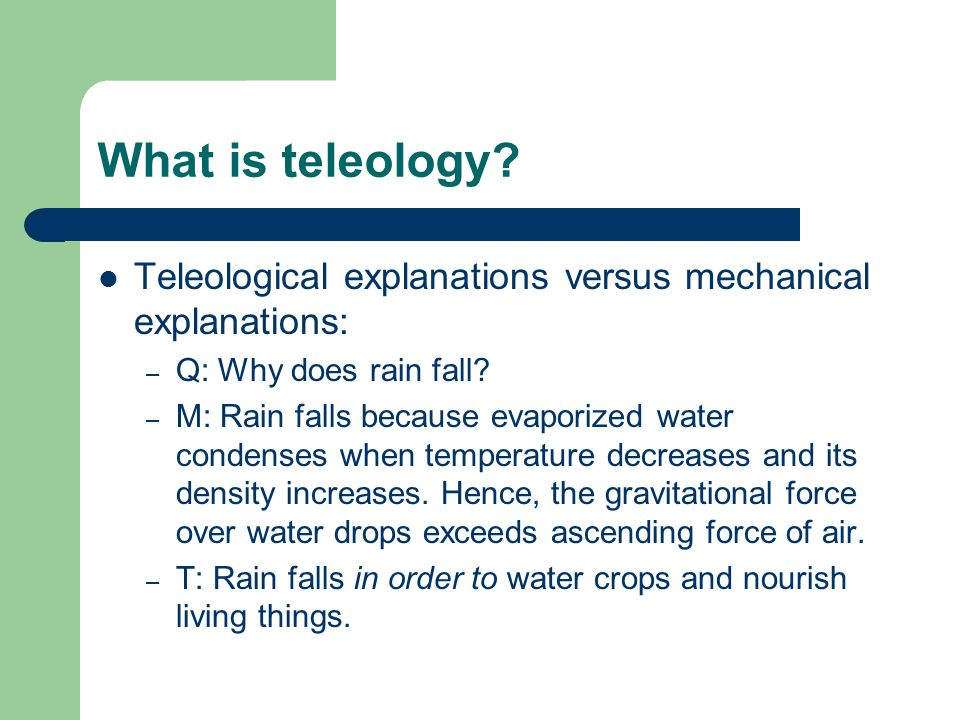 What is teleology Teleological explanations versus mechanical explanations: Q: Why does rain fall