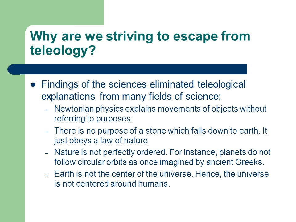 Why are we striving to escape from teleology
