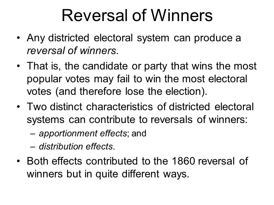 Reversal of Winners Any districted electoral system can produce a reversal of winners.